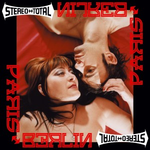 STEREO TOTAL - Paris-Berlin